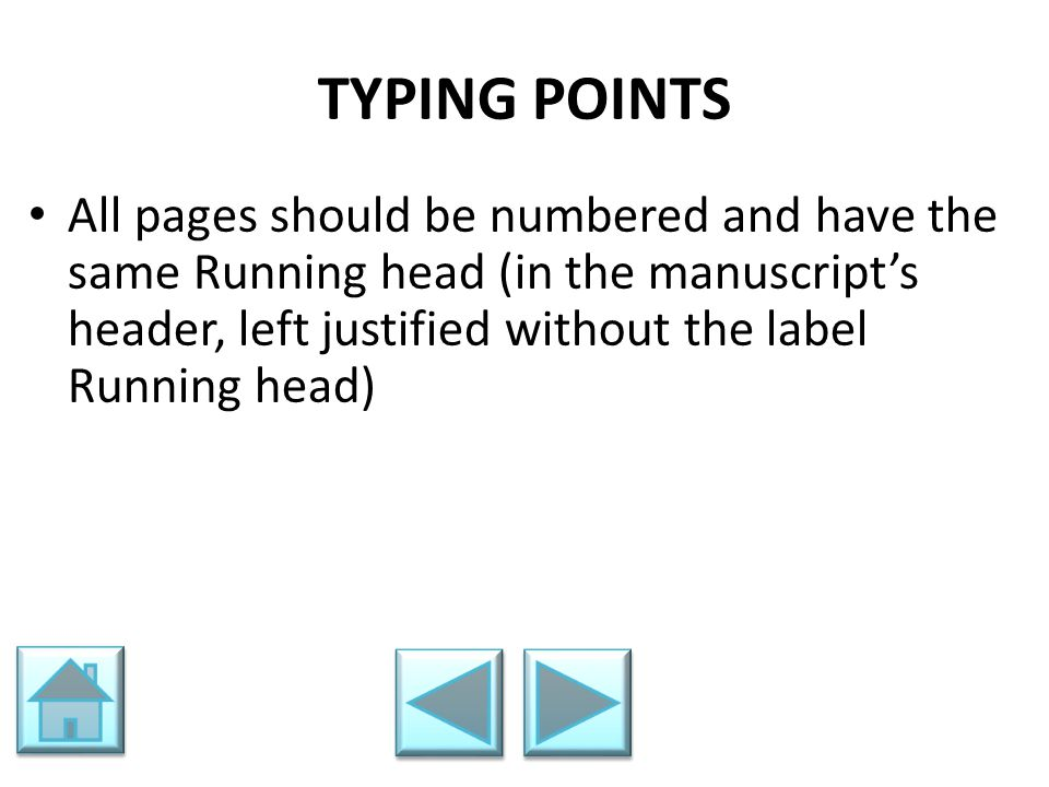 TYPING POINTS All pages should be numbered and have the same Running head (in the manuscript's header, left justified without the label Running head)