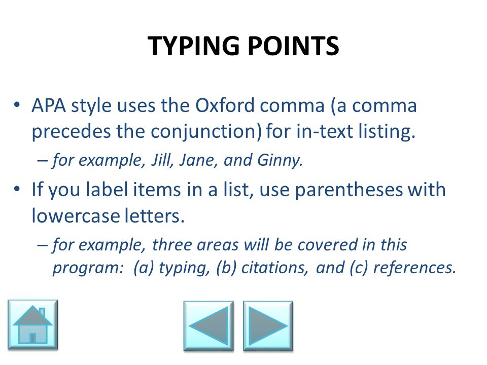 TYPING POINTS APA style uses the Oxford comma (a comma precedes the conjunction) for in-text listing.
