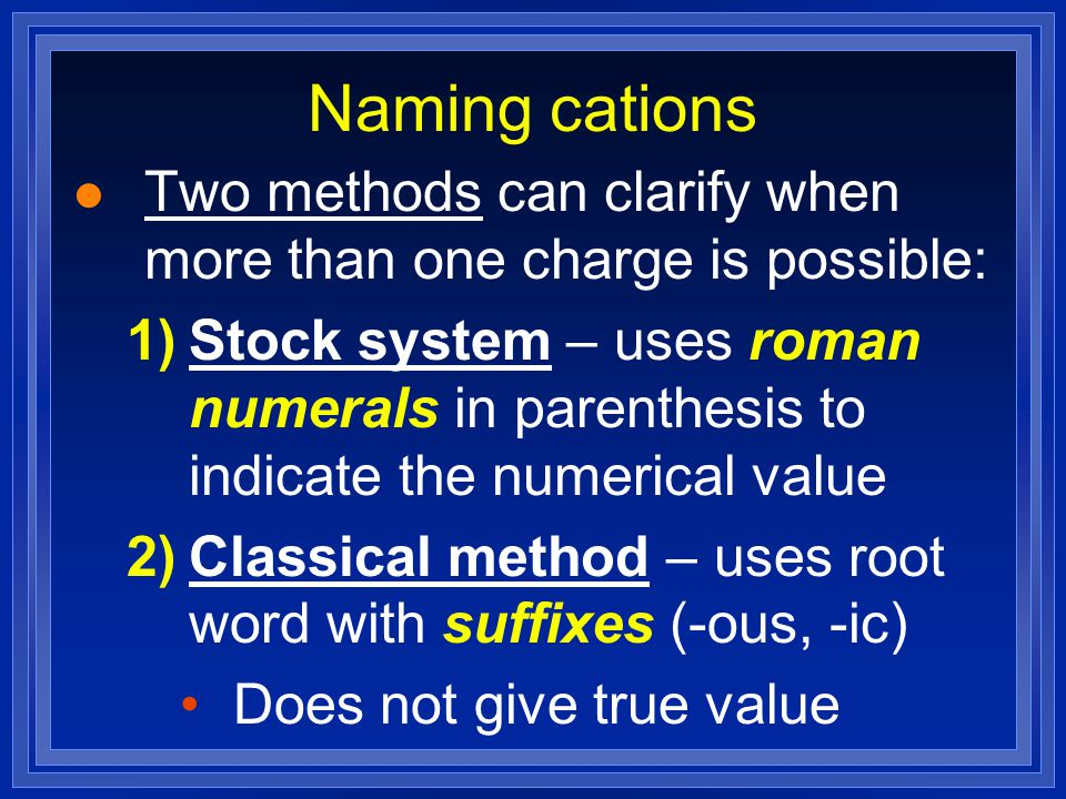 Naming cations Two methods can clarify when more than one charge is possible: