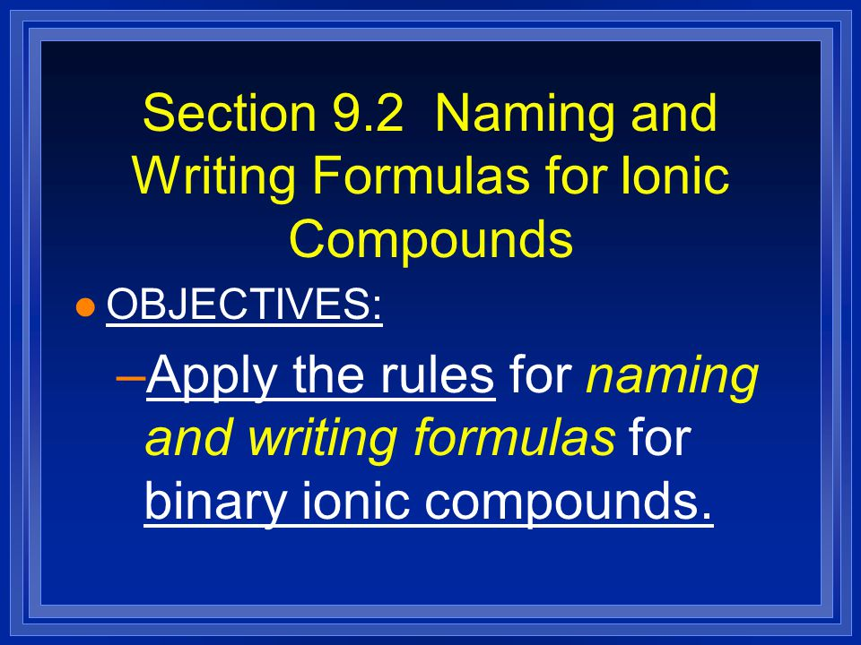 Section 9.2 Naming and Writing Formulas for Ionic Compounds