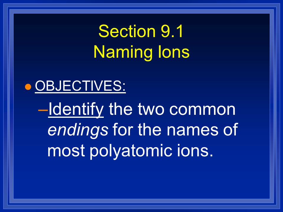 Identify the two common endings for the names of most polyatomic ions.
