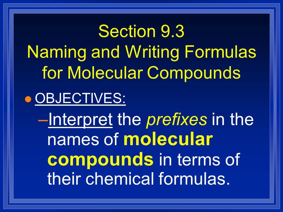 Section 9.3 Naming and Writing Formulas for Molecular Compounds