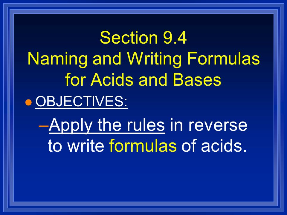 Section 9.4 Naming and Writing Formulas for Acids and Bases