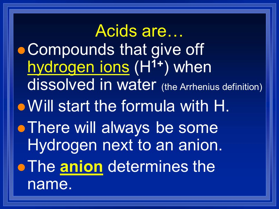 Acids are… Compounds that give off hydrogen ions (H1+) when dissolved in water (the Arrhenius definition)