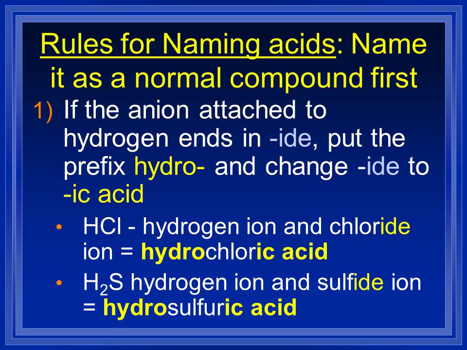 Rules for Naming acids: Name it as a normal compound first