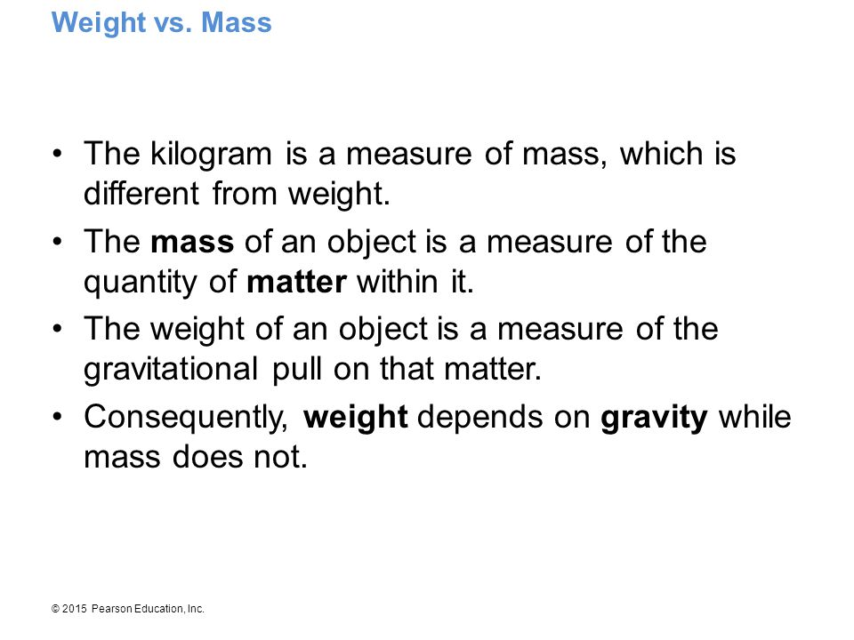 The kilogram is a measure of mass, which is different from weight.