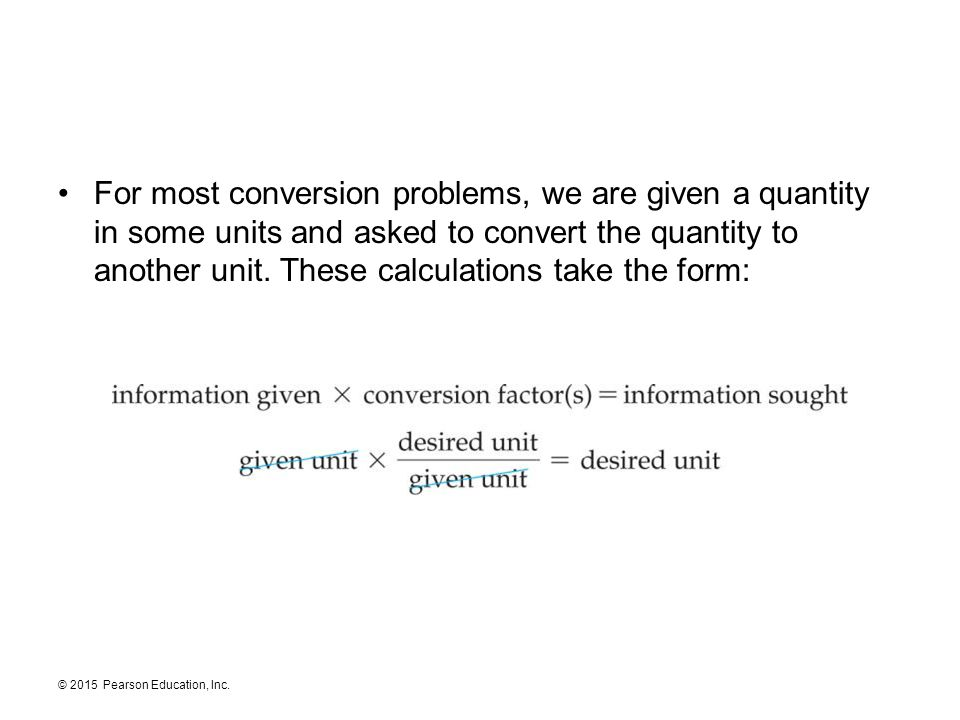 For most conversion problems, we are given a quantity in some units and asked to convert the quantity to another unit.