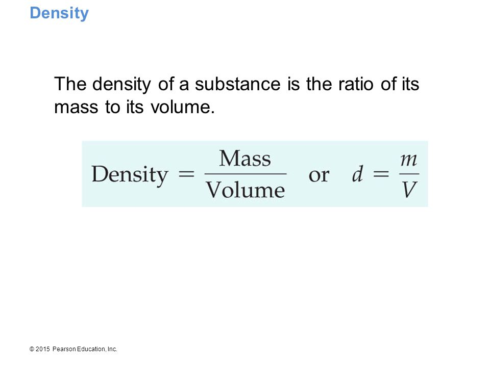 The density of a substance is the ratio of its mass to its volume.