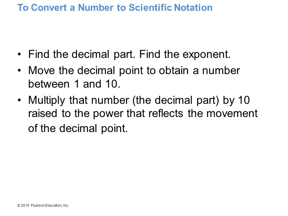 Find the decimal part. Find the exponent.