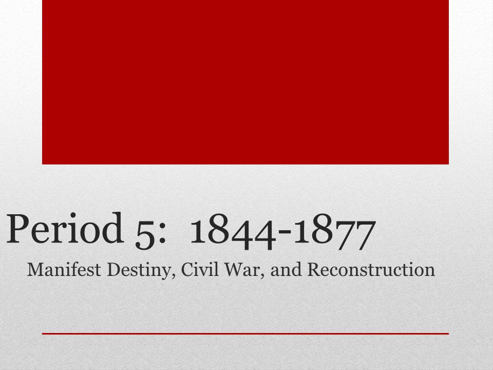 Manifest Destiny, Civil War, and Reconstruction