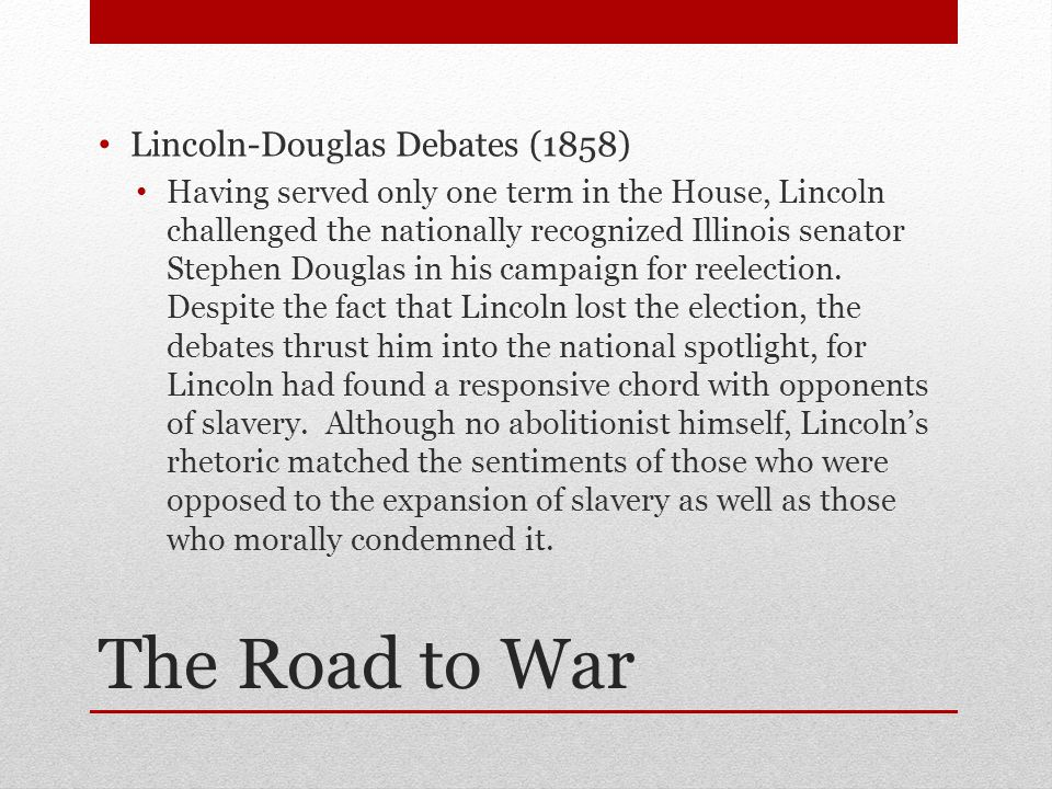 The Road to War Lincoln-Douglas Debates (1858)