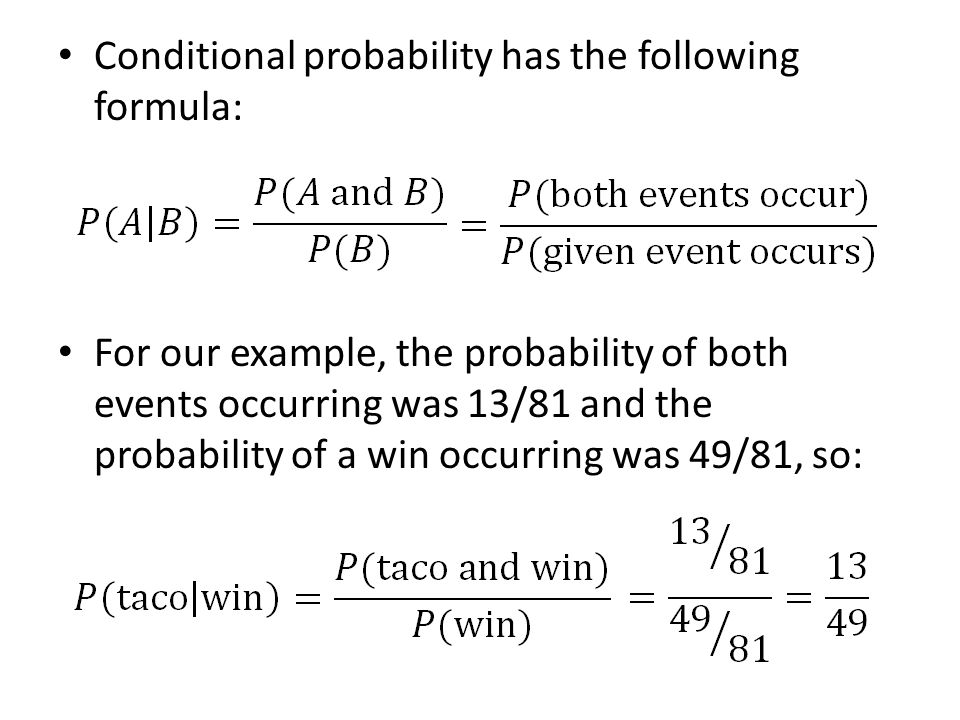 Conditional probability has the following formula: