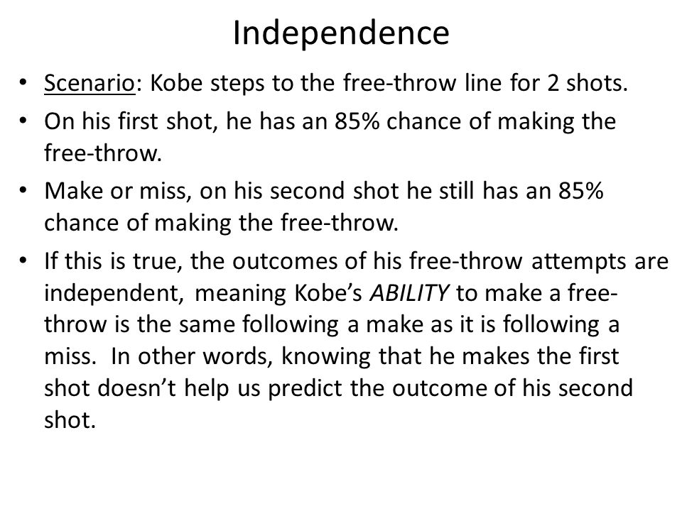 Independence Scenario: Kobe steps to the free-throw line for 2 shots.