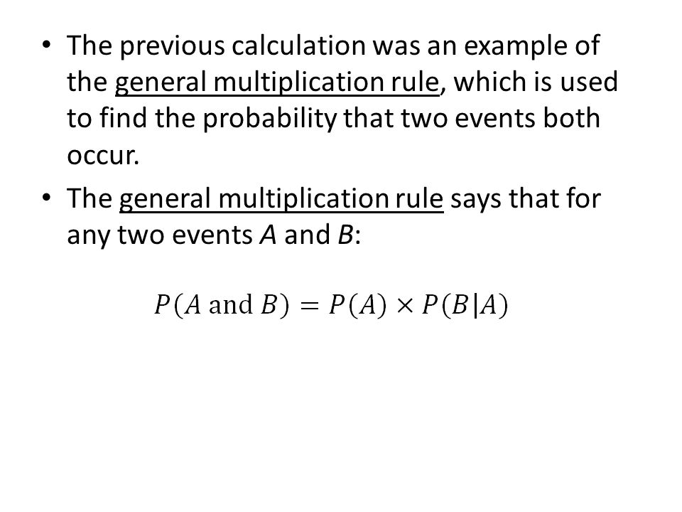The previous calculation was an example of the general multiplication rule, which is used to find the probability that two events both occur.