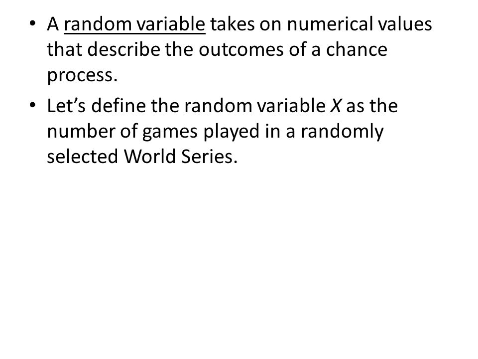 A random variable takes on numerical values that describe the outcomes of a chance process.