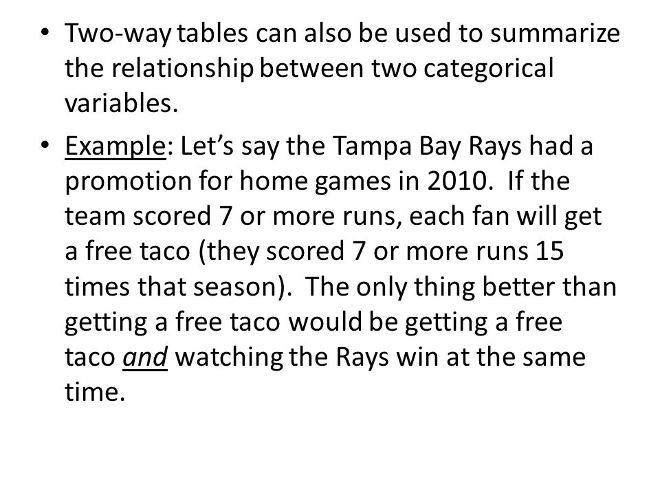 Two-way tables can also be used to summarize the relationship between two categorical variables.