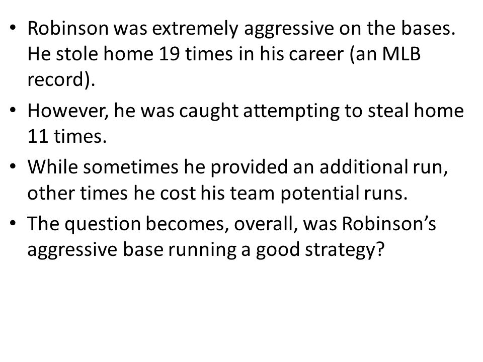 Robinson was extremely aggressive on the bases