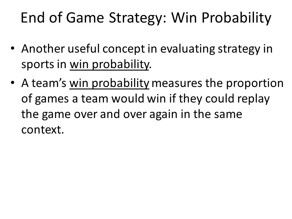 End of Game Strategy: Win Probability