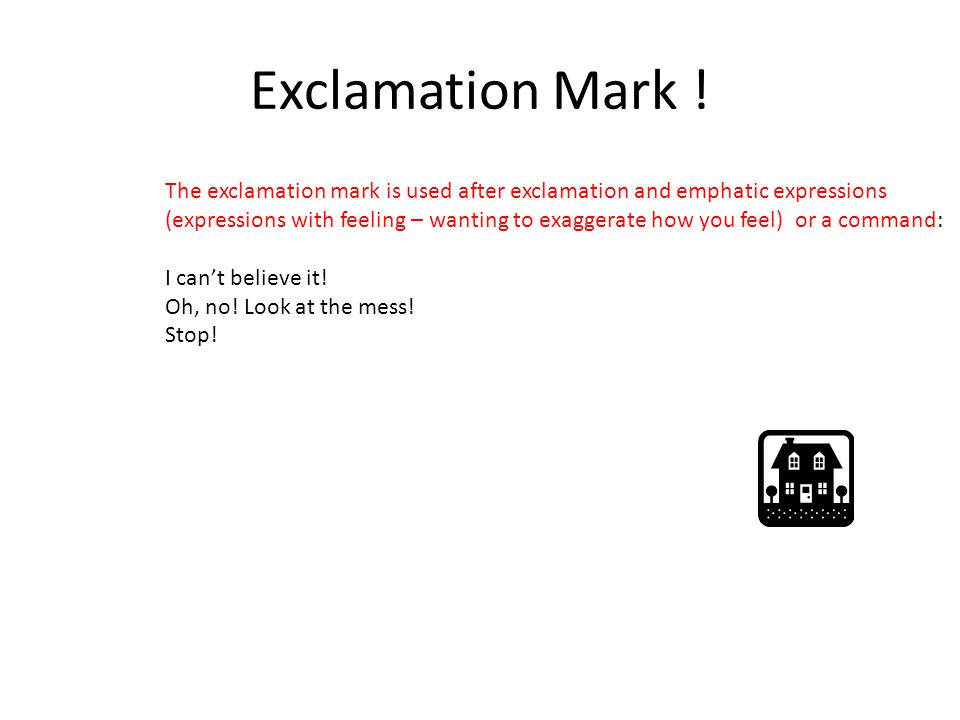 Exclamation Mark ! The exclamation mark is used after exclamation and emphatic expressions.