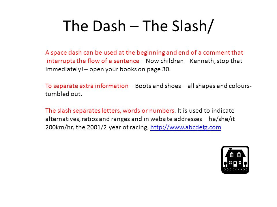 The Dash – The Slash/ A space dash can be used at the beginning and end of a comment that.