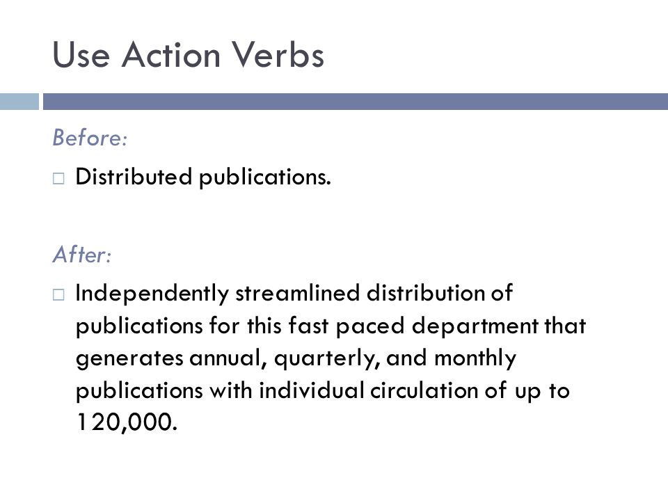 Use Action Verbs Before: Distributed publications. After: