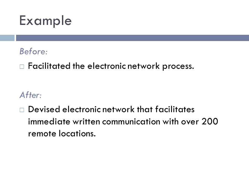 Example Before: Facilitated the electronic network process. After: