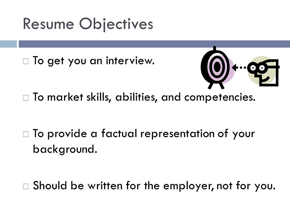 Resume Objectives To get you an interview.