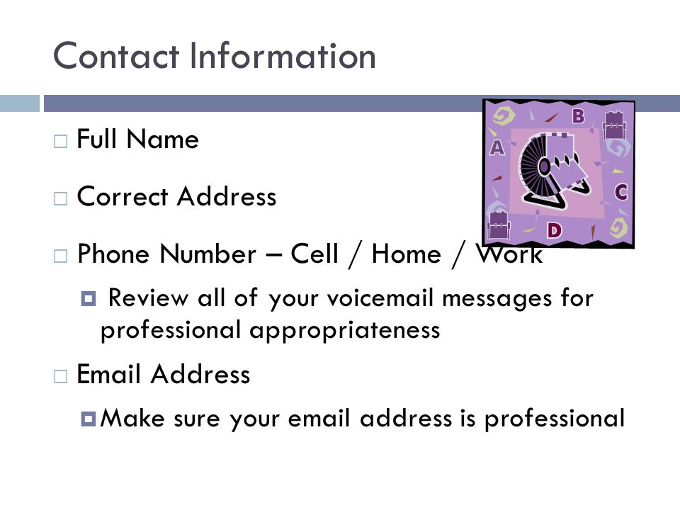 Contact Information Full Name. Correct Address. Phone Number – Cell / Home / Work.