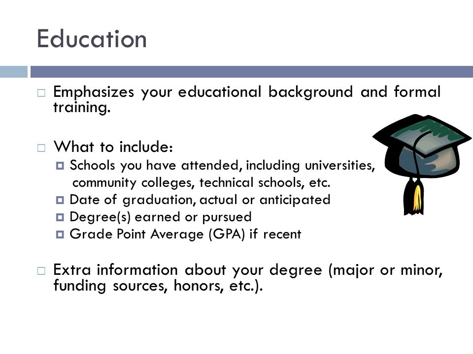 Education Emphasizes your educational background and formal training.