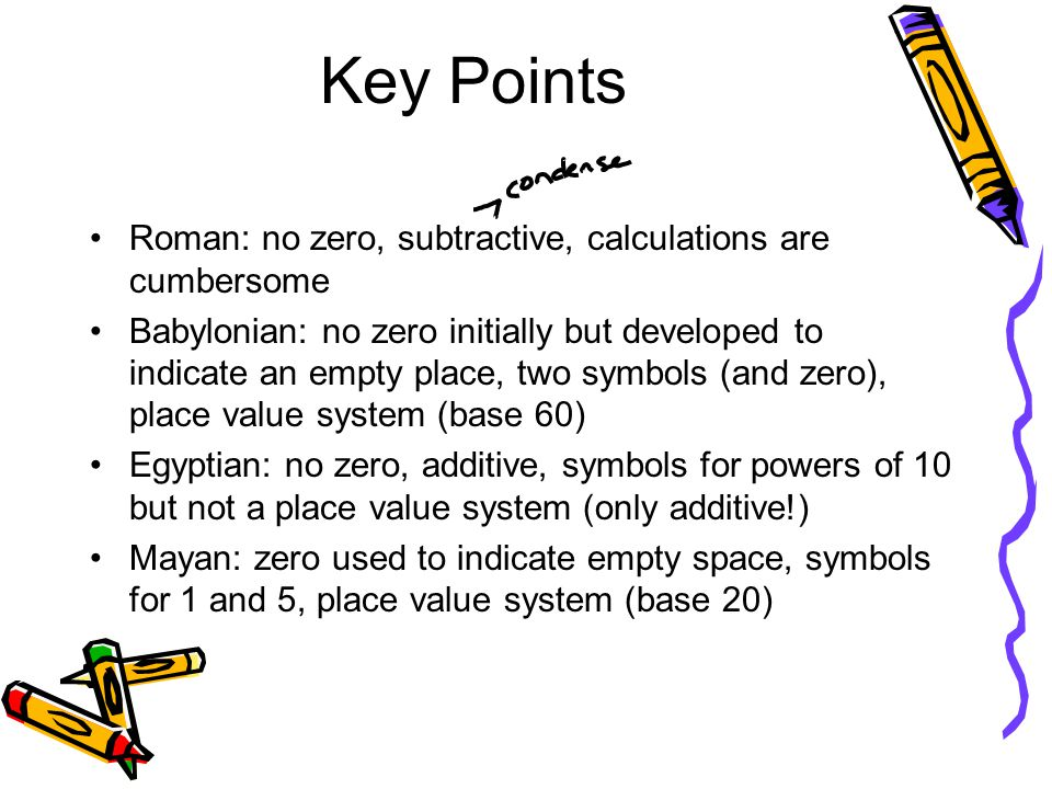Key Points Roman: no zero, subtractive, calculations are cumbersome