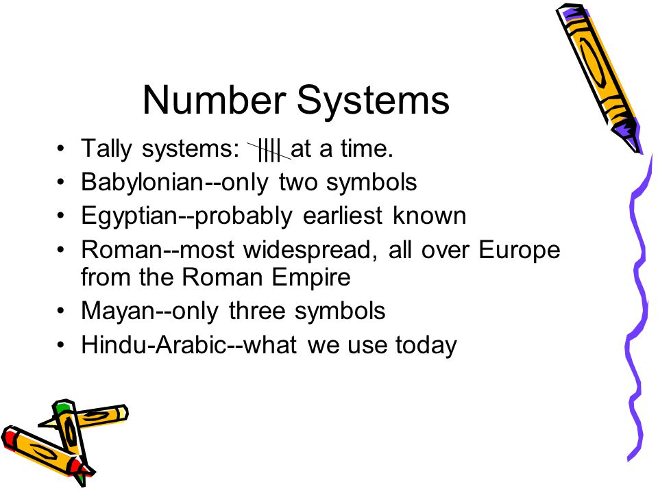 Number Systems Tally systems: |||| at a time.