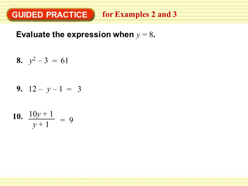 GUIDED PRACTICE for Examples 2 and 3. Evaluate the expression when y = 8. y2 – 3. 8. = 61. 12 – y – 1.
