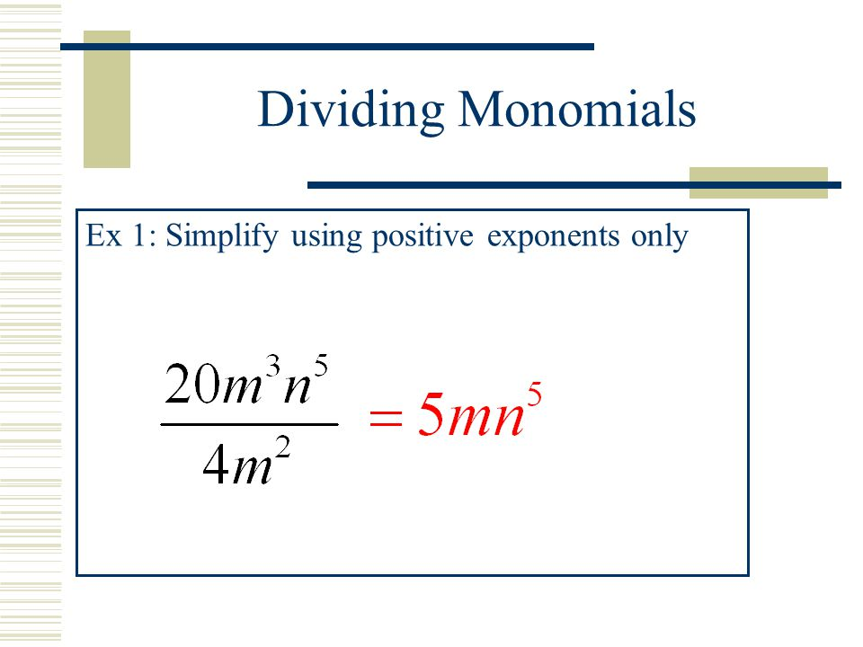 Dividing Monomials Ex 1: Simplify using positive exponents only