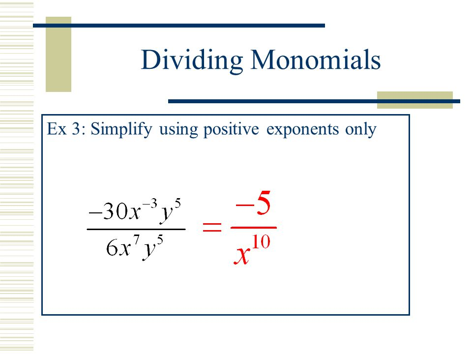 Dividing Monomials Ex 3: Simplify using positive exponents only
