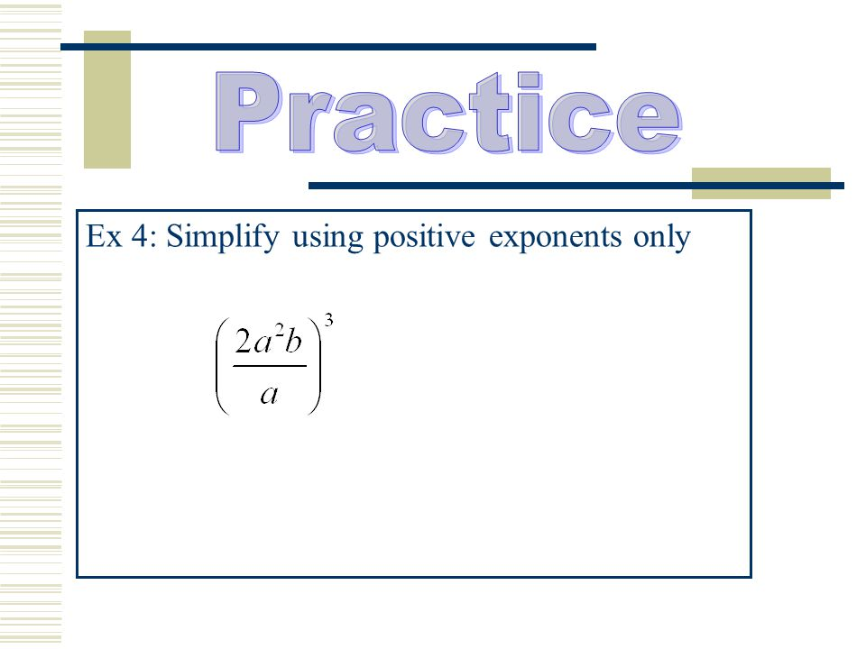 Practice Ex 4: Simplify using positive exponents only