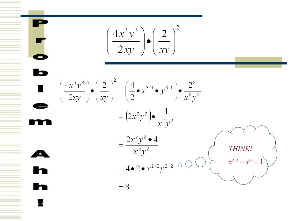 Problem Ahh! THINK! x2-2 = x0 = 1