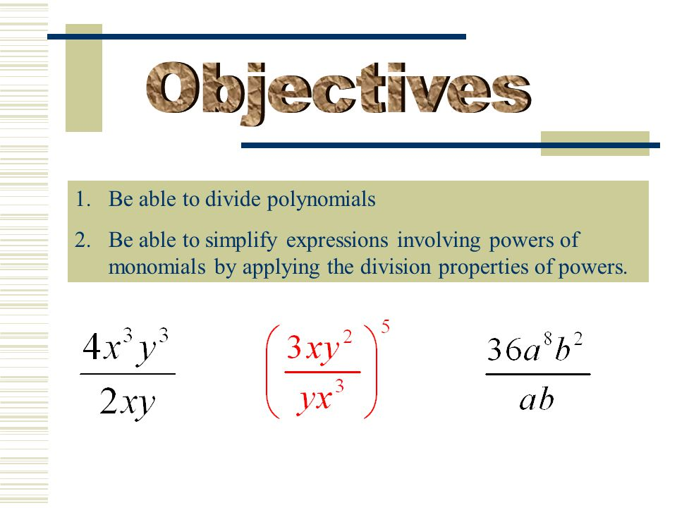 Objectives Be able to divide polynomials