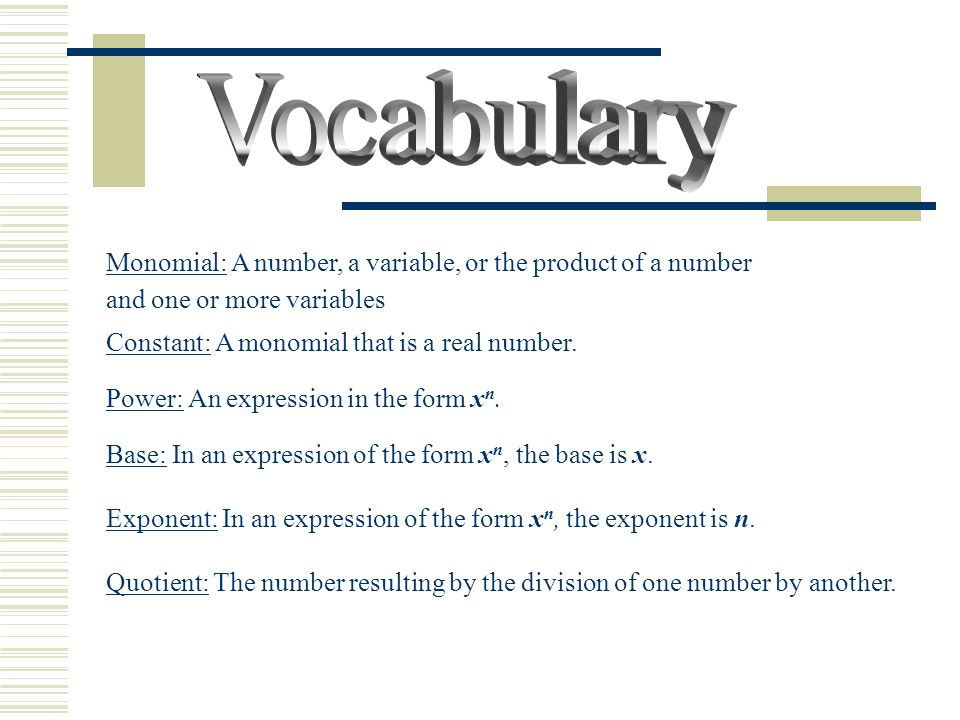 Vocabulary Monomial: A number, a variable, or the product of a number