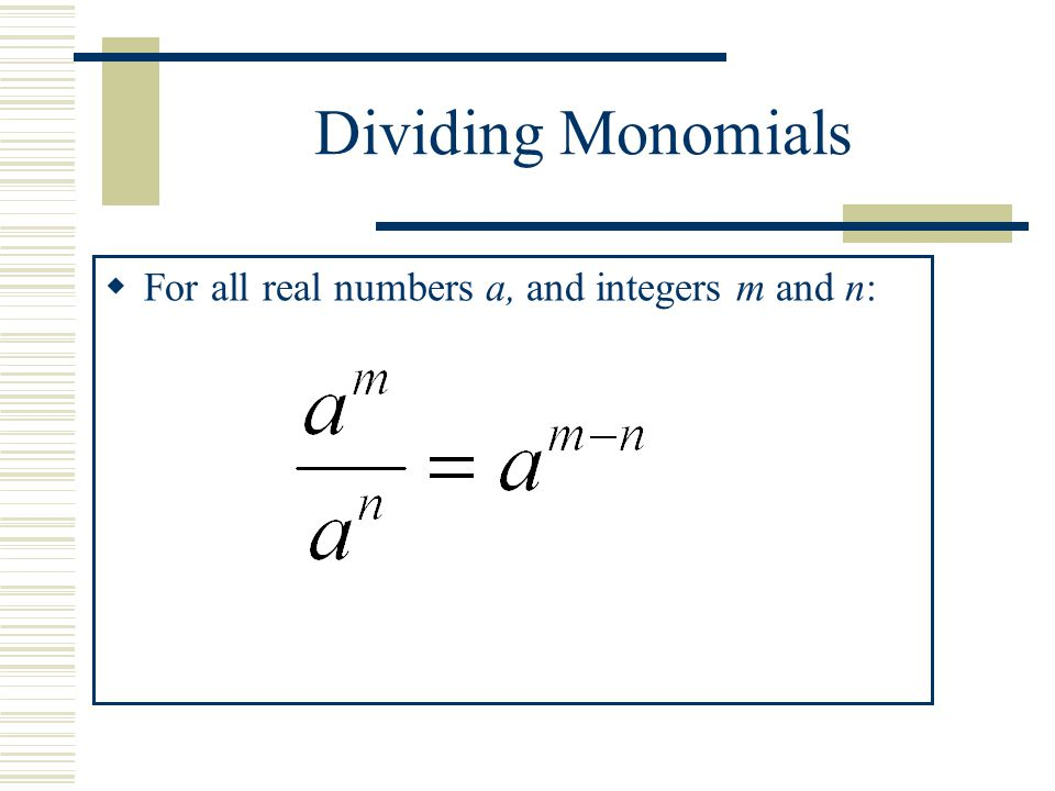 Dividing Monomials For all real numbers a, and integers m and n:
