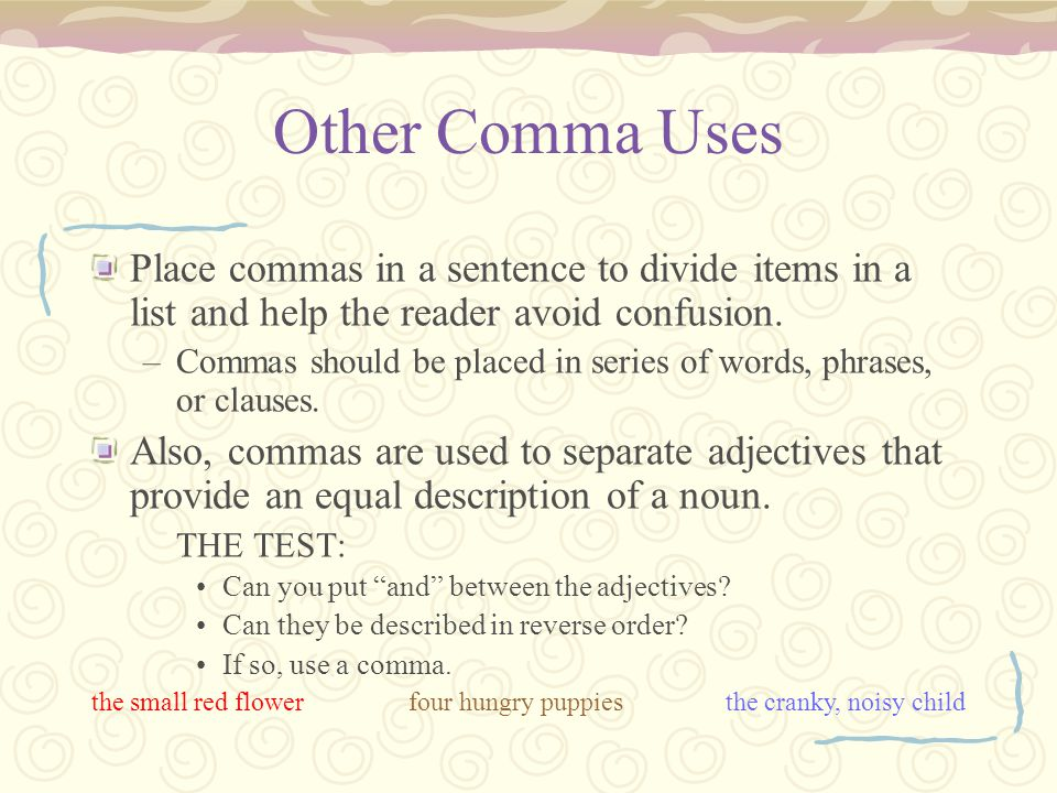 Other Comma Uses Place commas in a sentence to divide items in a list and help the reader avoid confusion.