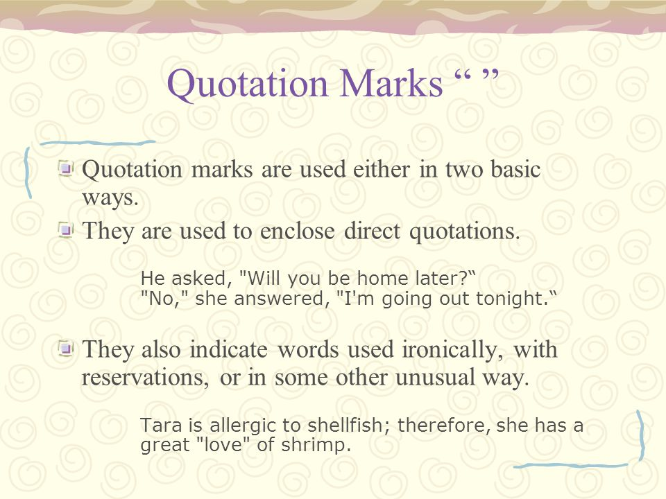 Quotation Marks Quotation marks are used either in two basic ways.