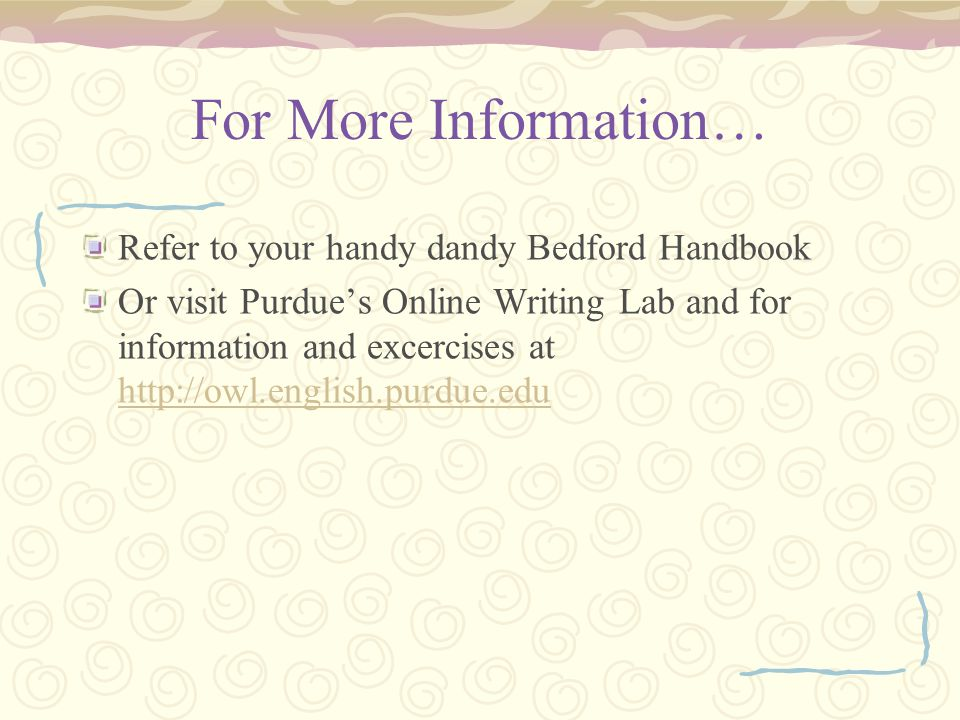 For More Information… Refer to your handy dandy Bedford Handbook