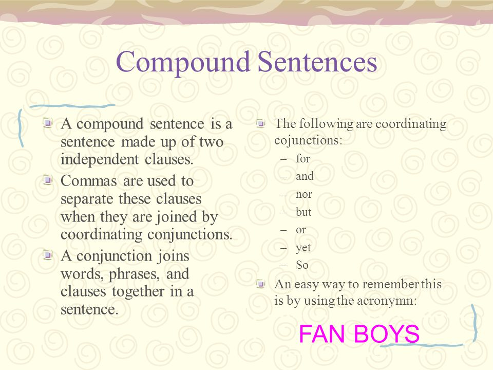 Compound Sentences A compound sentence is a sentence made up of two independent clauses.