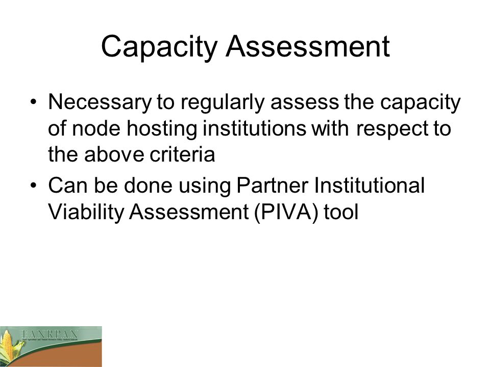 Capacity Assessment Necessary to regularly assess the capacity of node hosting institutions with respect to the above criteria.