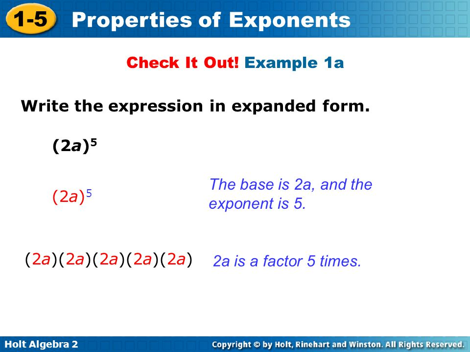 Check It Out! Example 1a Write the expression in expanded form. (2a)5. The base is 2a, and the exponent is 5.