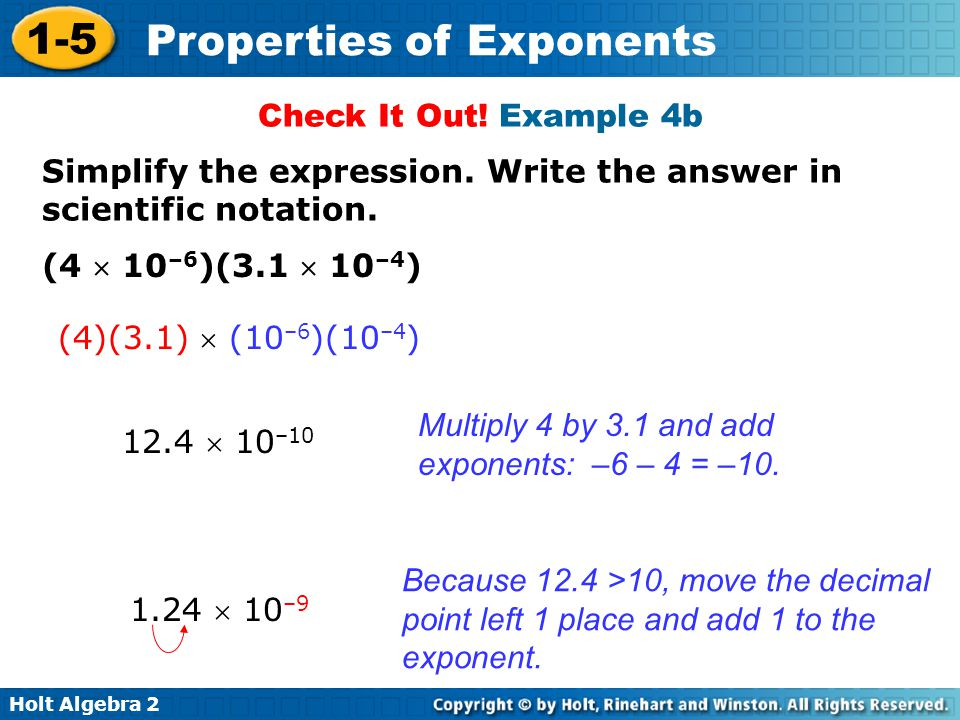 Check It Out! Example 4b Simplify the expression. Write the answer in scientific notation. (4  10–6)(3.1  10–4)