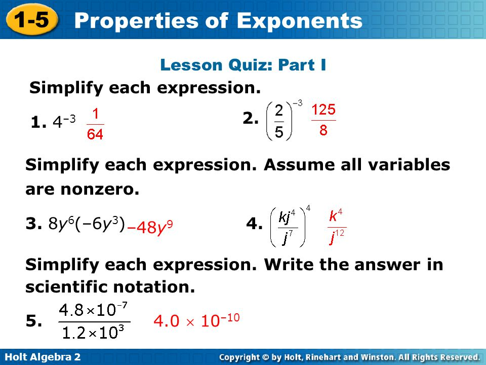 Lesson Quiz: Part I Simplify each expression. 2. 1. 4–3. Simplify each expression. Assume all variables are nonzero.