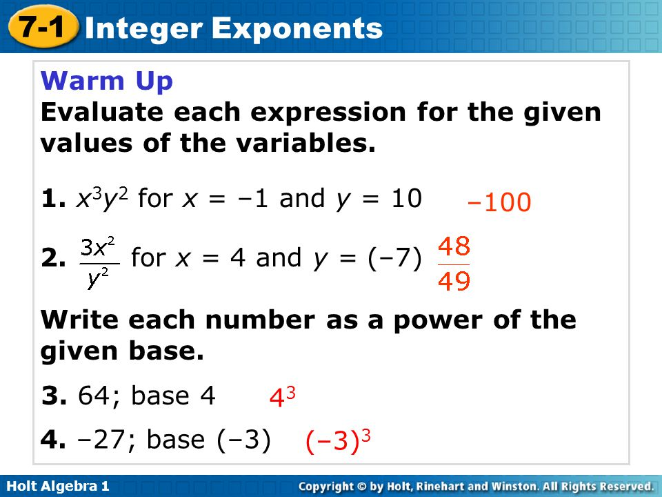 Warm Up Evaluate each expression for the given values of the variables. 1. x3y2 for x = –1 and y = 10.
