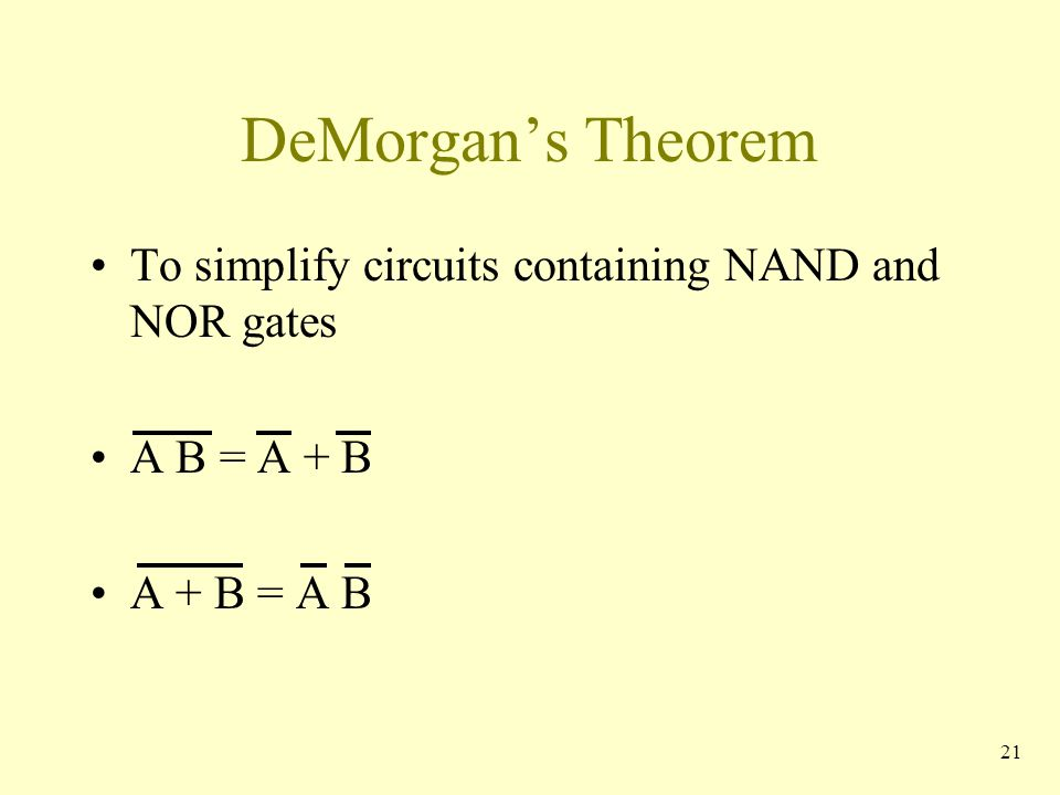DeMorgan's Theorem To simplify circuits containing NAND and NOR gates