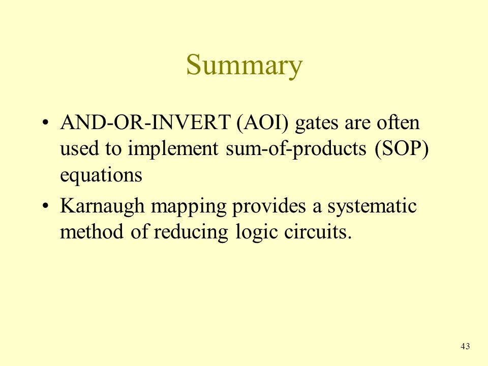 Summary AND-OR-INVERT (AOI) gates are often used to implement sum-of-products (SOP) equations.